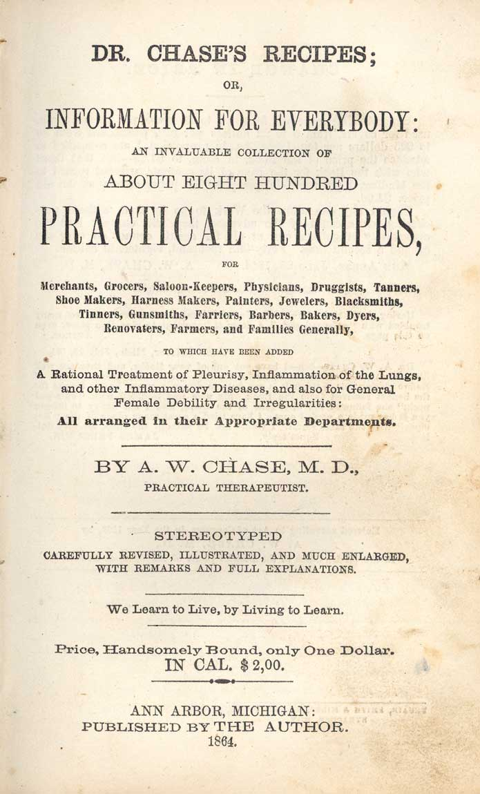Dr. Chase's recipes, or, information for everybody : an invaluable collection of about eight hundred practical recipes ...