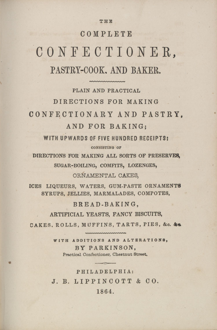 The complete confectioner, pastry-cook, and baker : plain and practical directions for making confectionary and pastry, and for baking with upwards of five hundred receipts ...