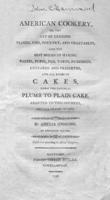 American cookery, or The art of dressing viands, fish, poultry, and vegetables, and the best modes of making pastes, puffs, pies, tarts, puddings, custards, and preserves, and all kinds of cakes, from the imperial plum to plain cake : adapted to this c...