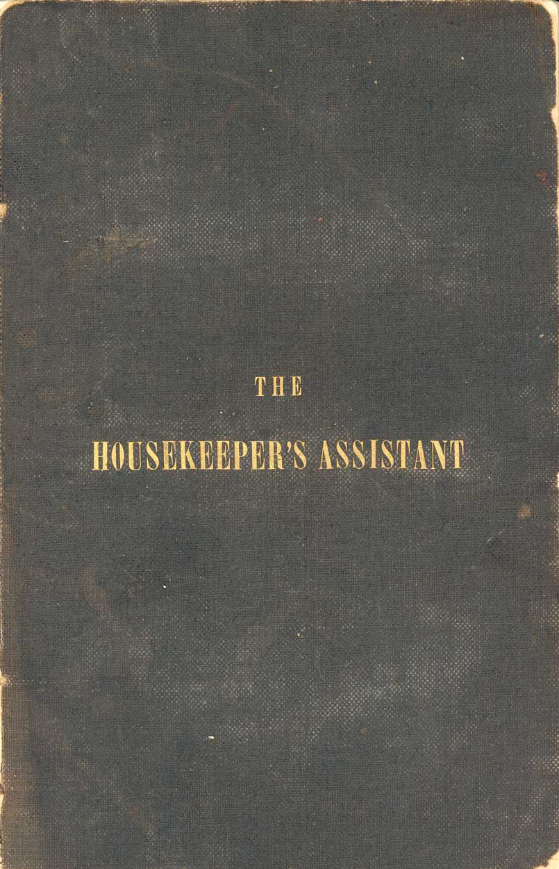 The housekeeper's assistant, composed upon temperance principles : with instructions in the art of making plain and fancy cakes, puddings, pastry, confectionery, ice creams, jellies, blanc mange