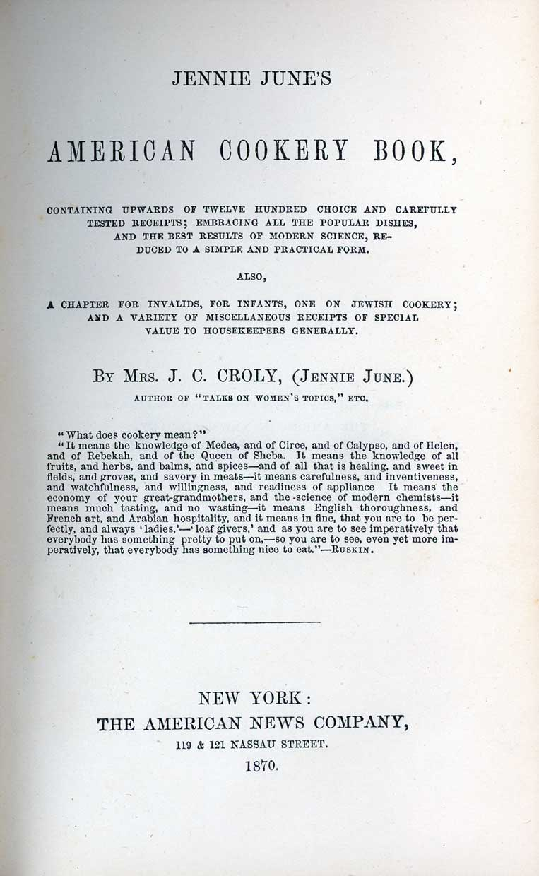 Jennie June's American cookery book : containing upwards of twelve hundred choice and carefully tested recipts ; embracing all the popular dishes, and the best results of modern science ... also, a chapter for invalids, for infants, one on Jewish cooke...
