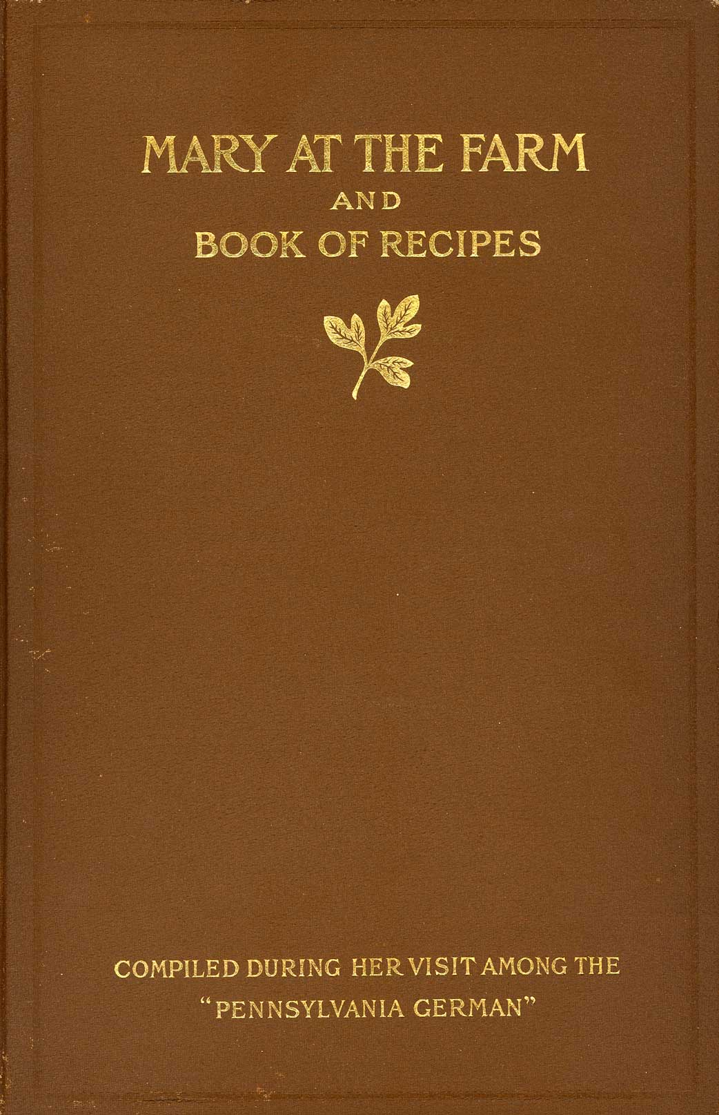 "Mary at the farm and book of recipes : compiled during her visit among the ""Pennsylvania Germans"""