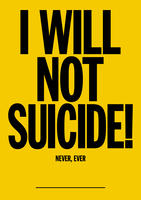 I will not suicide! : never, ever