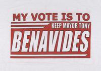 My vote is to keep Mayor Tony Benavides t-shirt